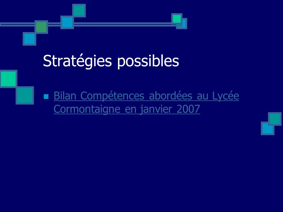 Stratégies possibles Bilan Compétences abordées au Lycée Cormontaigne en janvier 2007