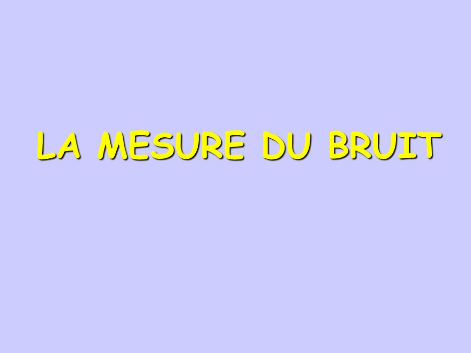 LA MESURE DU BRUIT