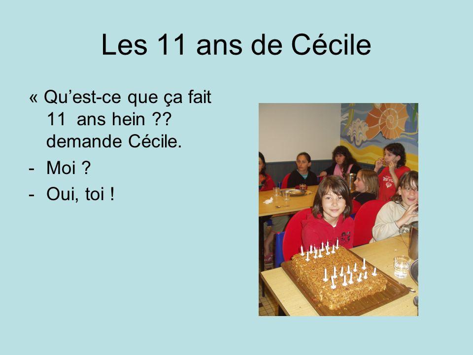 Les 11 ans de Cécile « Qu'est-ce que ça fait 11 ans hein demande Cécile. Moi Oui, toi !