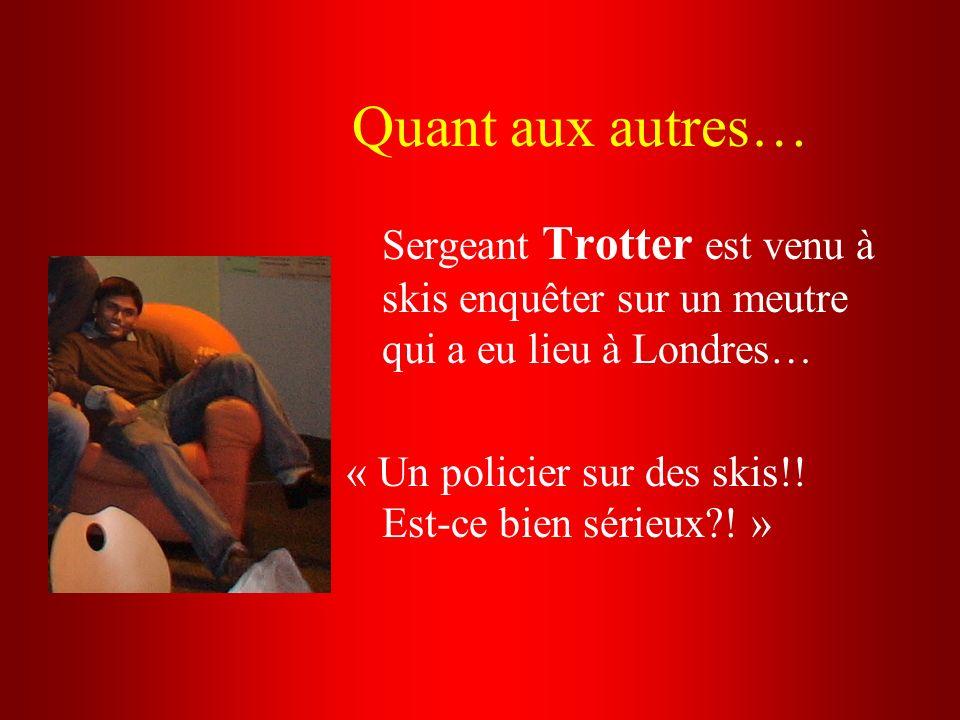 Quant aux autres… Sergeant Trotter est venu à skis enquêter sur un meutre qui a eu lieu à Londres…