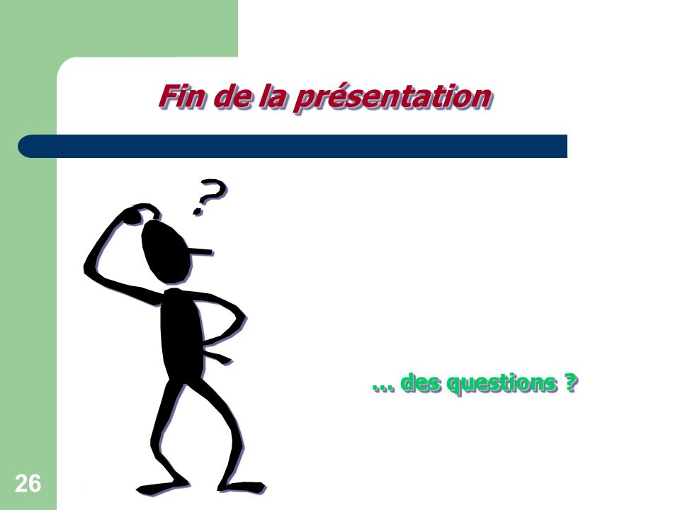 Fin de la présentation … des questions