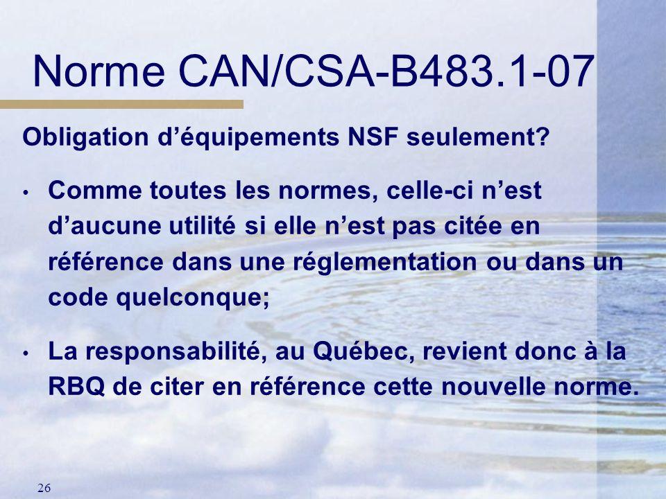 Norme CAN/CSA-B483.1-07 Obligation d'équipements NSF seulement