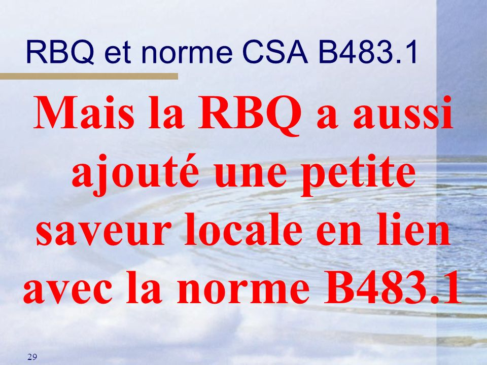 RBQ et norme CSA B483.1 Mais la RBQ a aussi ajouté une petite saveur locale en lien avec la norme B483.1.