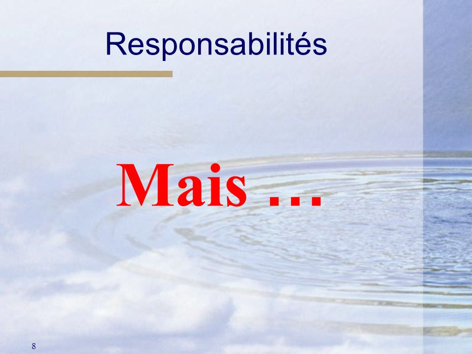 Responsabilités Mais …