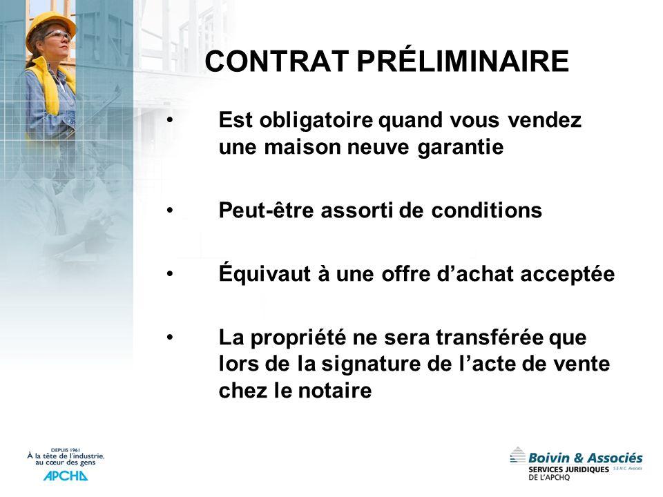 CONTRAT PRÉLIMINAIRE Est obligatoire quand vous vendez une maison neuve garantie. Peut-être assorti de conditions.