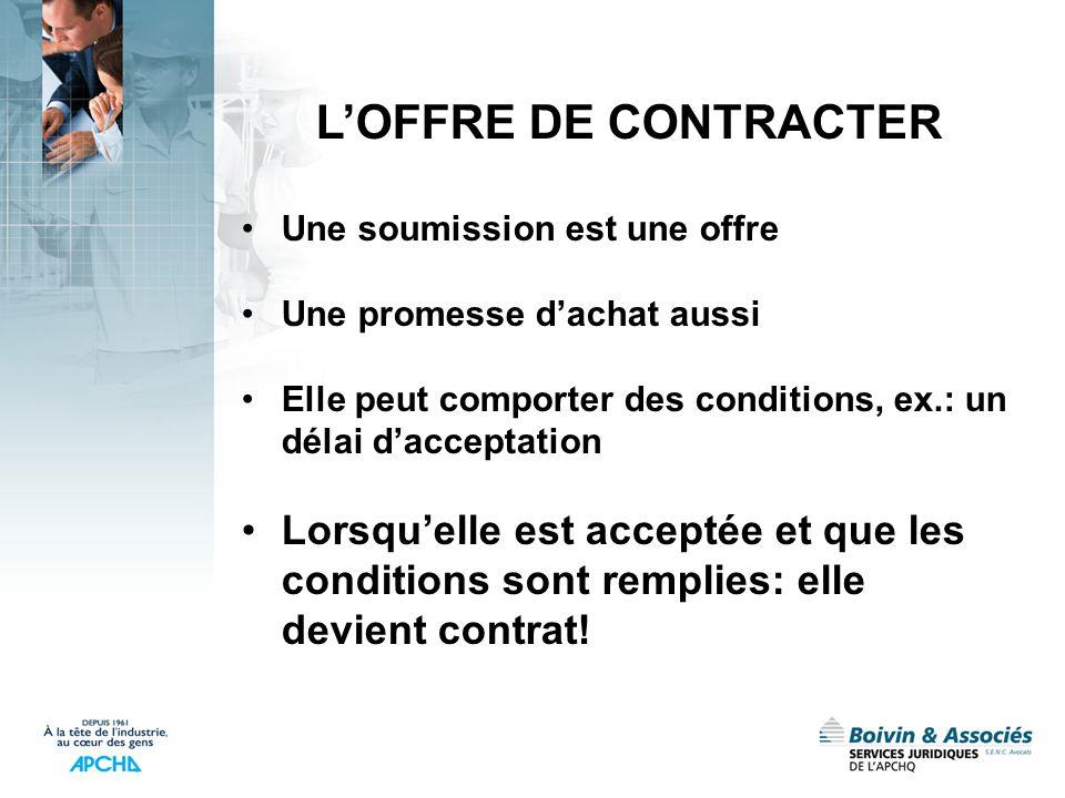 L'OFFRE DE CONTRACTER Une soumission est une offre. Une promesse d'achat aussi. Elle peut comporter des conditions, ex.: un délai d'acceptation.