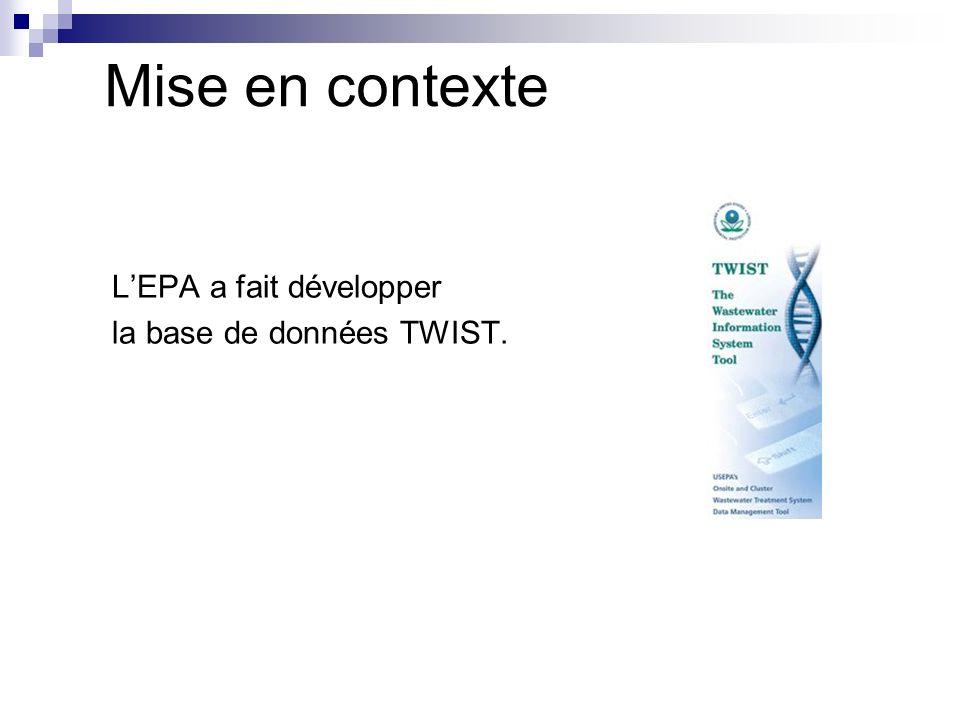 Mise en contexte L'EPA a fait développer la base de données TWIST.
