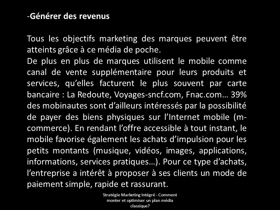 Générer des revenus Tous les objectifs marketing des marques peuvent être atteints grâce à ce média de poche.