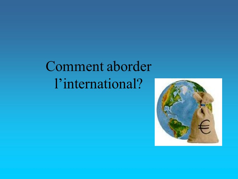 Comment aborder l'international