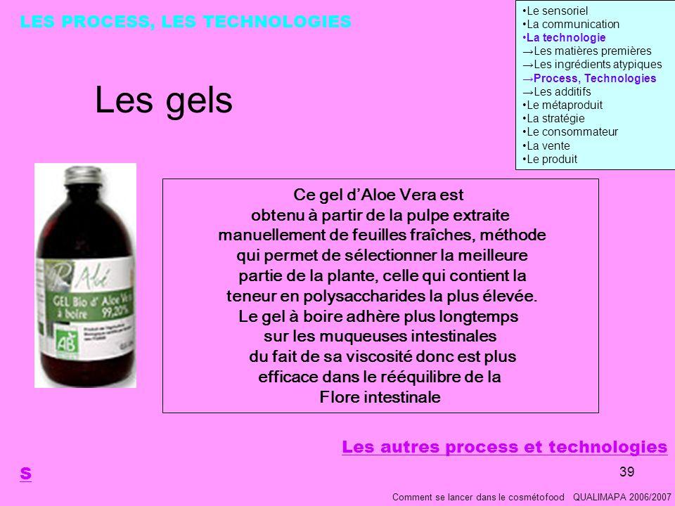 Les gels LES PROCESS, LES TECHNOLOGIES Ce gel d'Aloe Vera est