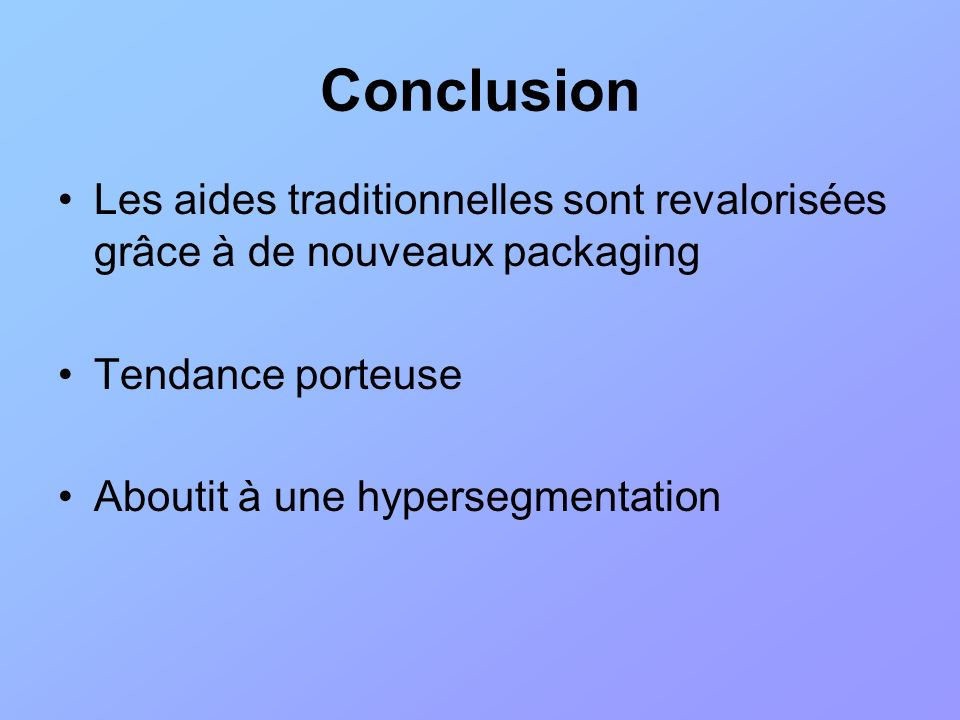 Conclusion Les aides traditionnelles sont revalorisées grâce à de nouveaux packaging. Tendance porteuse.