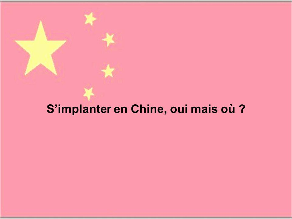 S'implanter en Chine, oui mais où