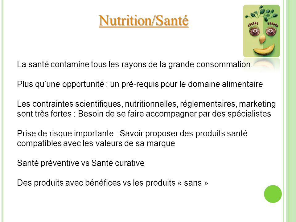 Nutrition/Santé La santé contamine tous les rayons de la grande consommation. Plus qu'une opportunité : un pré-requis pour le domaine alimentaire.