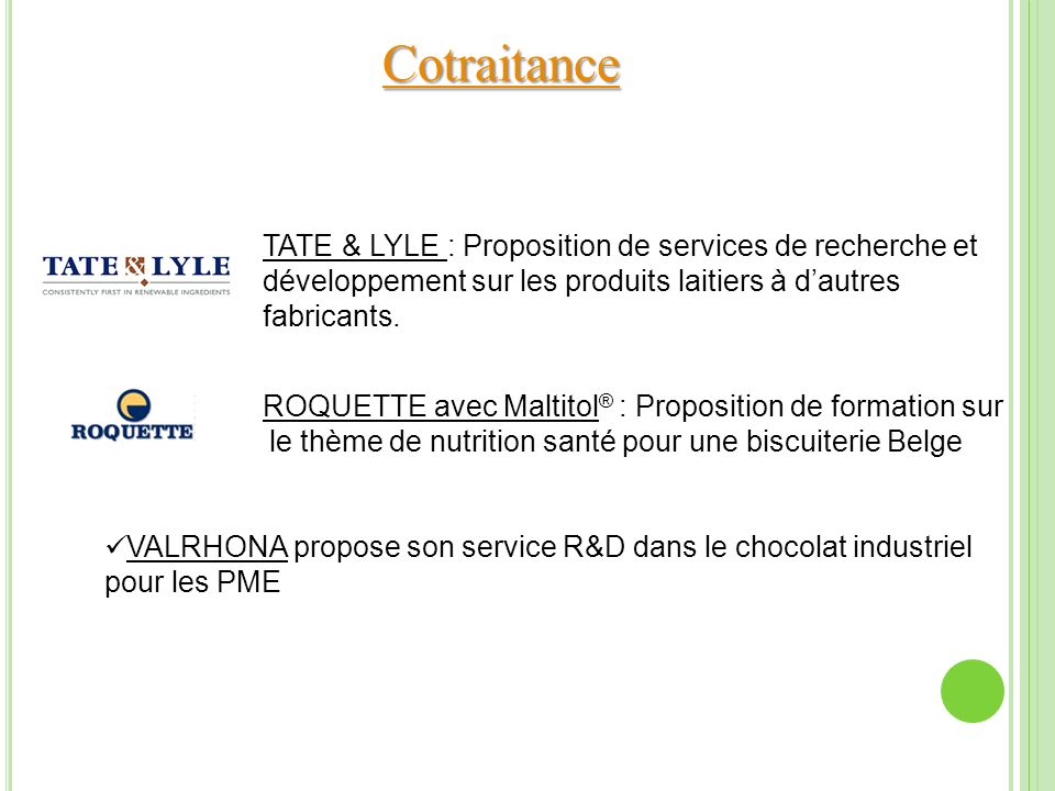 Cotraitance TATE & LYLE : Proposition de services de recherche et développement sur les produits laitiers à d'autres fabricants.