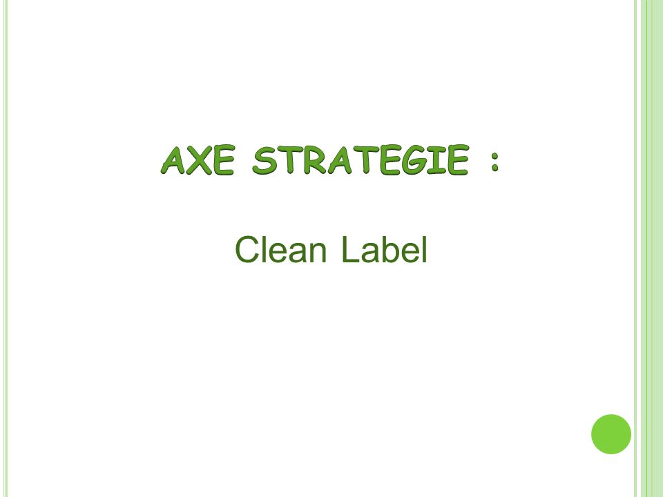 AXE STRATEGIE : Clean Label