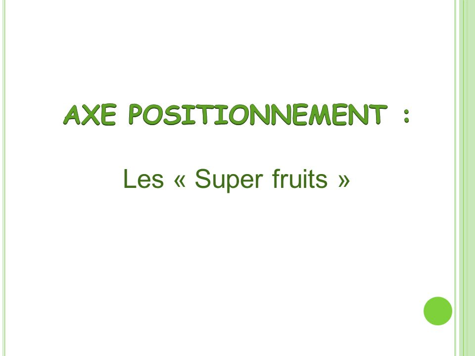 AXE POSITIONNEMENT : Les « Super fruits »