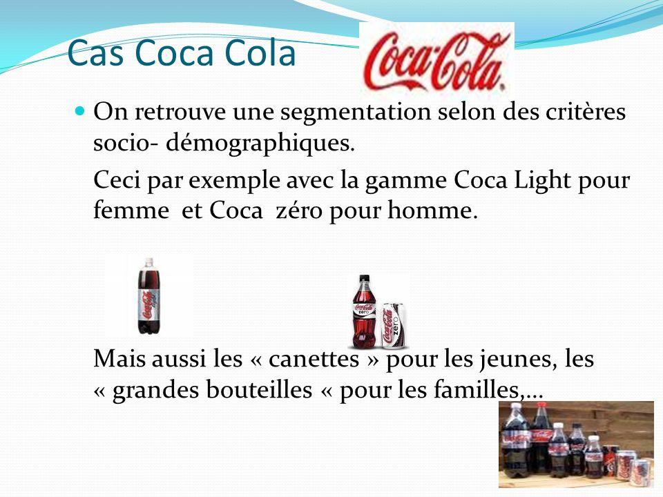Cas Coca Cola On retrouve une segmentation selon des critères socio- démographiques.