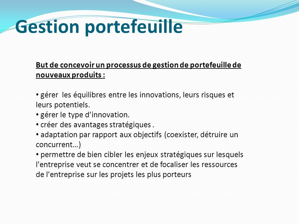 Gestion portefeuille But de concevoir un processus de gestion de portefeuille de nouveaux produits :