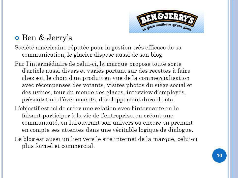 Ben & Jerry's Société américaine réputée pour la gestion très efficace de sa communication, le glacier dispose aussi de son blog.