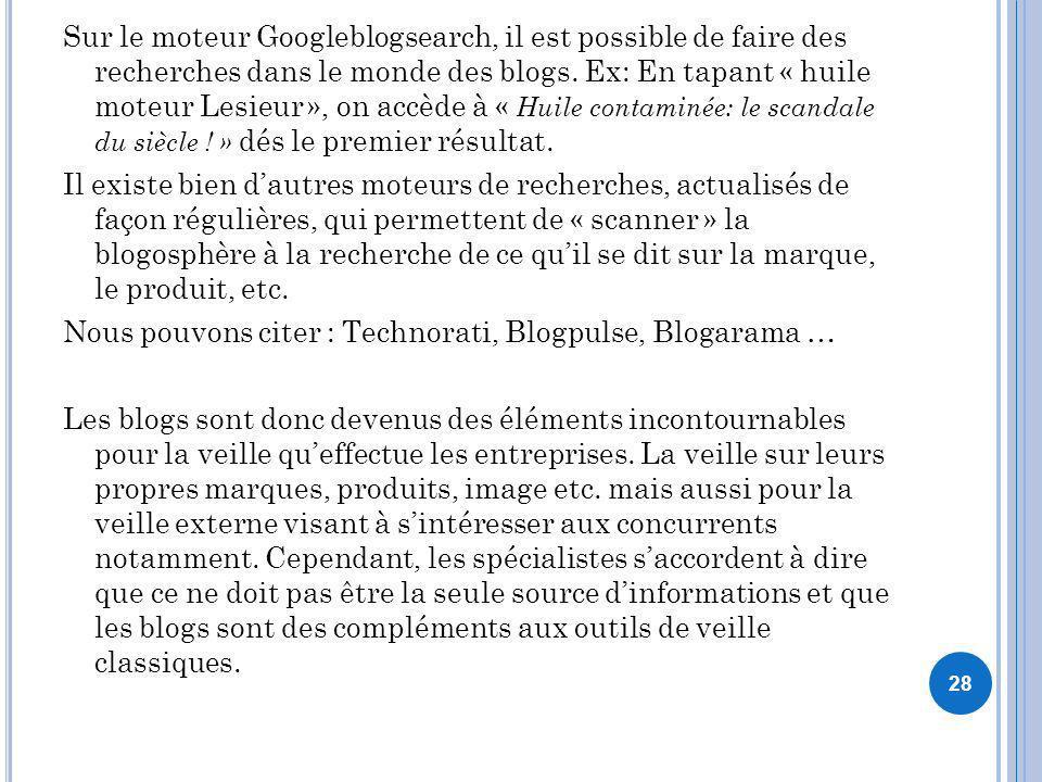 Sur le moteur Googleblogsearch, il est possible de faire des recherches dans le monde des blogs.