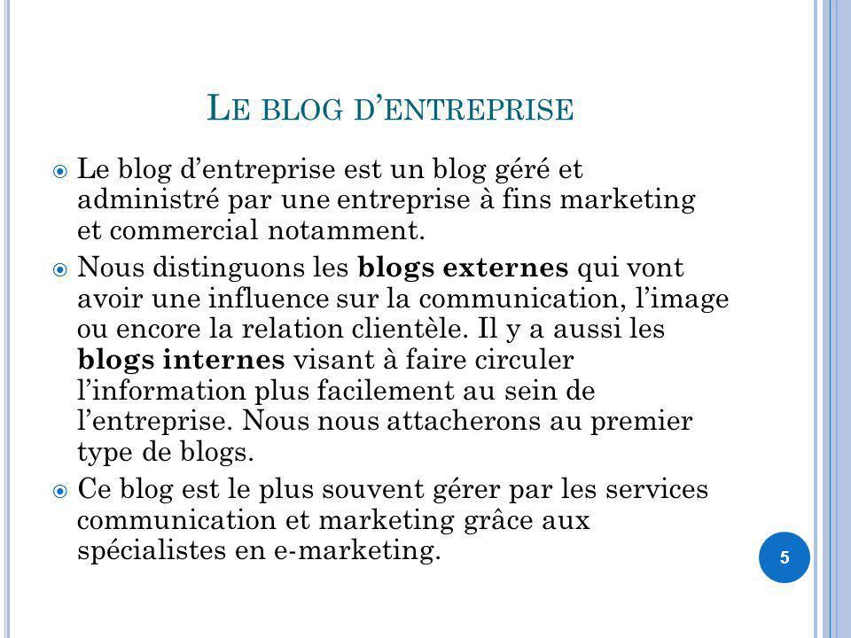 Le blog d'entreprise Le blog d'entreprise est un blog géré et administré par une entreprise à fins marketing et commercial notamment.