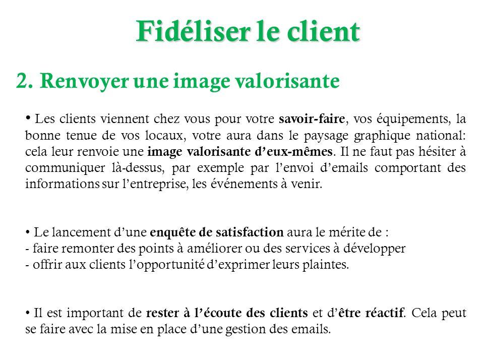 Fidéliser le client 2. Renvoyer une image valorisante