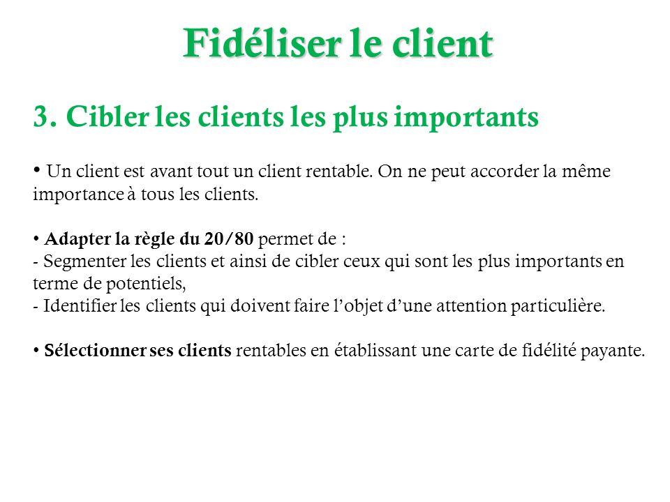 Fidéliser le client 3. Cibler les clients les plus importants