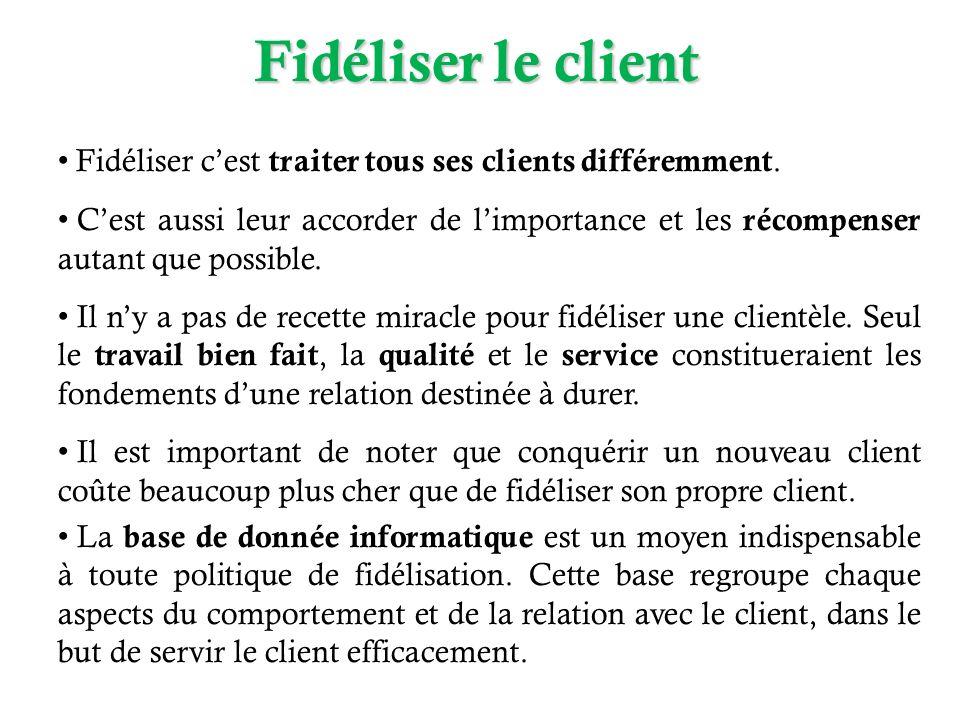 Fidéliser le client Fidéliser c'est traiter tous ses clients différemment.