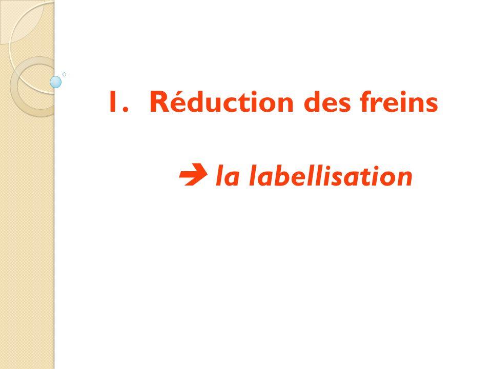 Réduction des freins  la labellisation