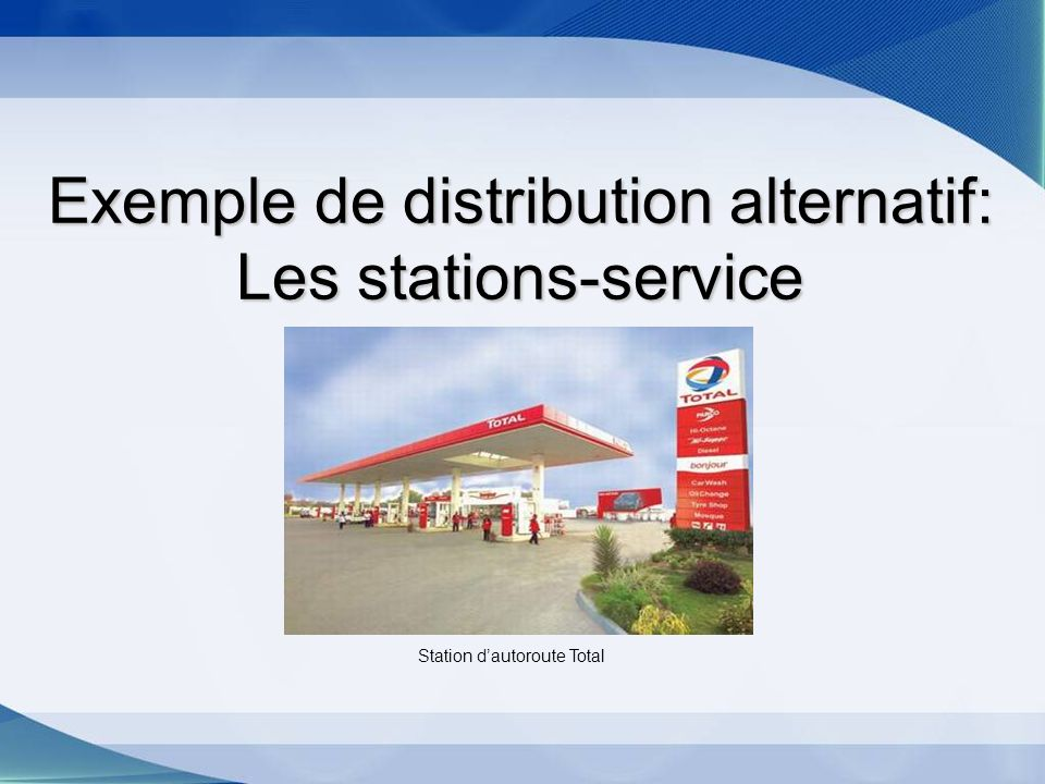 Exemple de distribution alternatif: Les stations-service