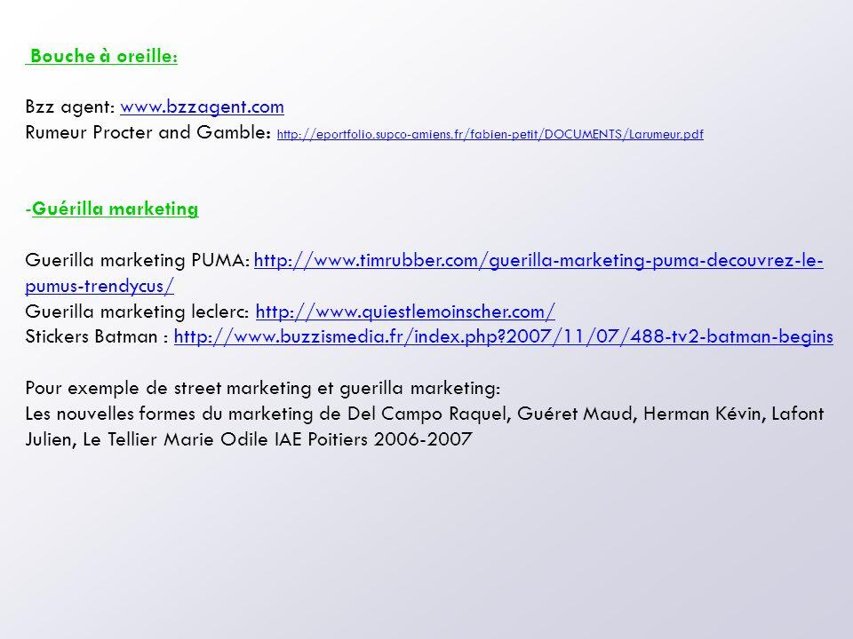 Bouche à oreille: Bzz agent: www.bzzagent.com. Rumeur Procter and Gamble: http://eportfolio.supco-amiens.fr/fabien-petit/DOCUMENTS/Larumeur.pdf.