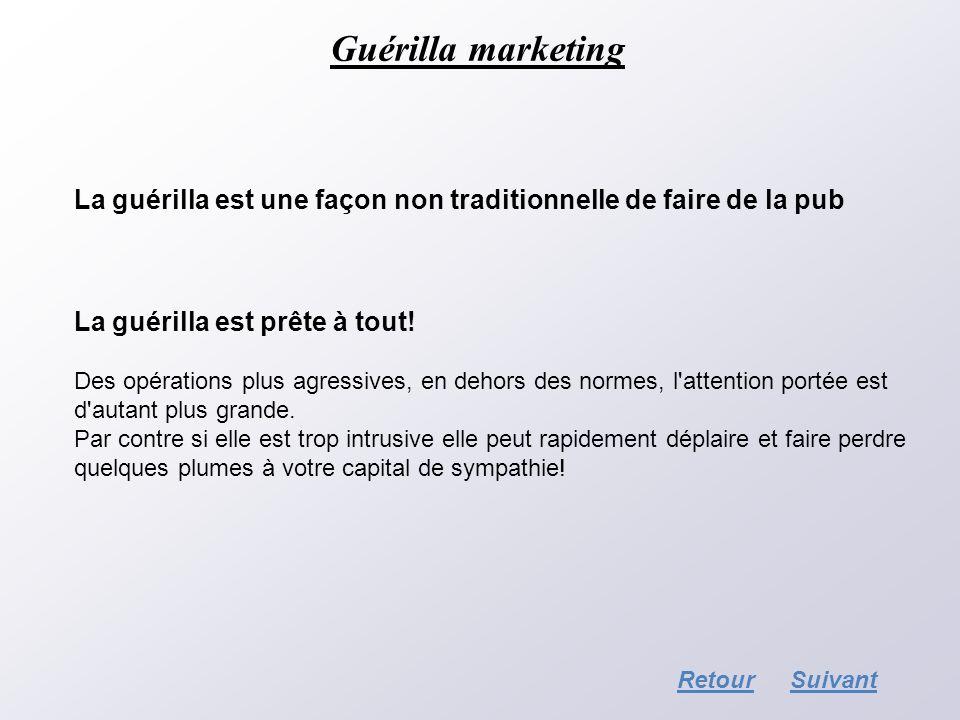 Guérilla marketing La guérilla est une façon non traditionnelle de faire de la pub. La guérilla est prête à tout!