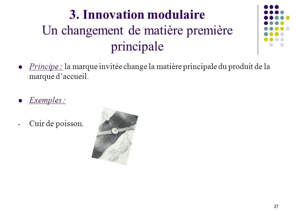 3. Innovation modulaire Un changement de matière première principale