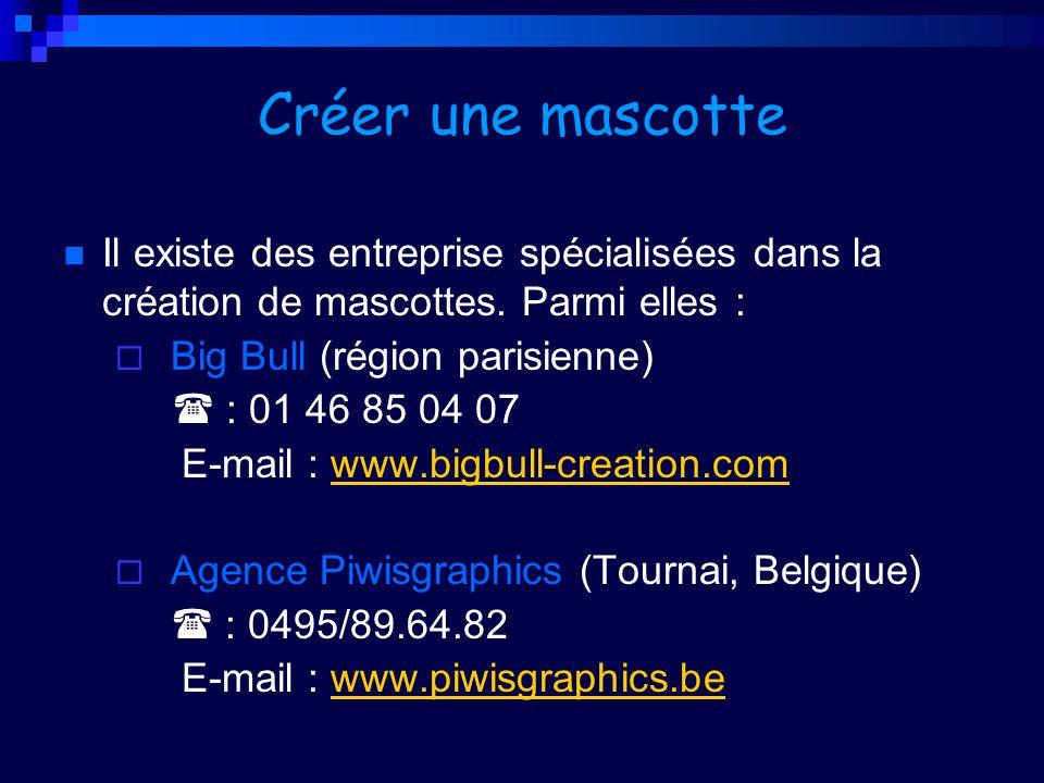 Créer une mascotteIl existe des entreprise spécialisées dans la création de mascottes. Parmi elles :