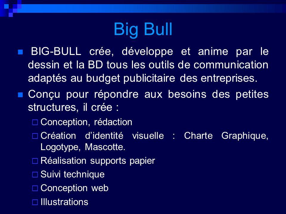 Big Bull BIG-BULL crée, développe et anime par le dessin et la BD tous les outils de communication adaptés au budget publicitaire des entreprises.