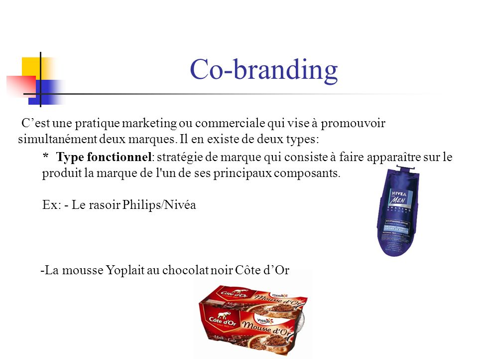 Co-branding C'est une pratique marketing ou commerciale qui vise à promouvoir simultanément deux marques. Il en existe de deux types:
