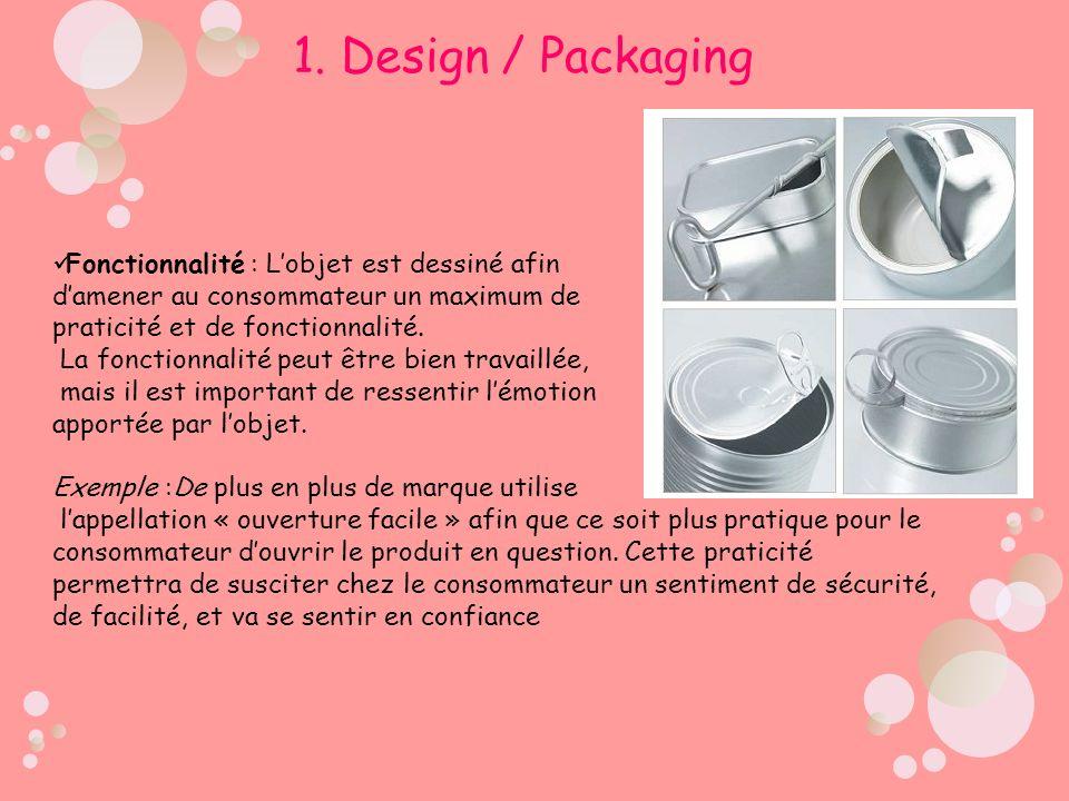 1. Design / Packaging Fonctionnalité : L'objet est dessiné afin