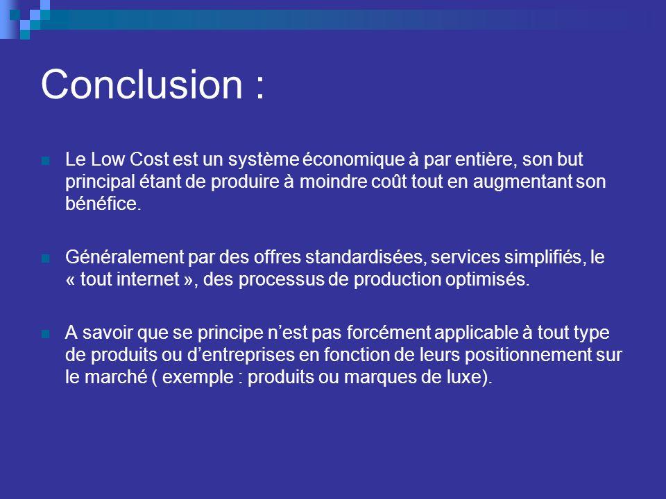 Conclusion : Le Low Cost est un système économique à par entière, son but principal étant de produire à moindre coût tout en augmentant son bénéfice.