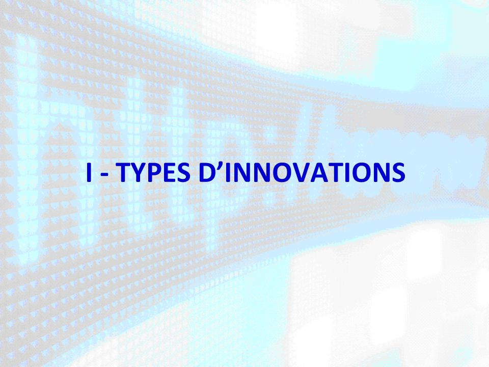 I - TYPES D'INNOVATIONS