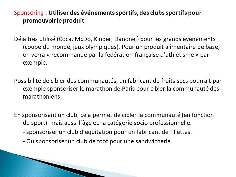 Sponsoring : Utiliser des événements sportifs, des clubs sportifs pour promouvoir le produit.