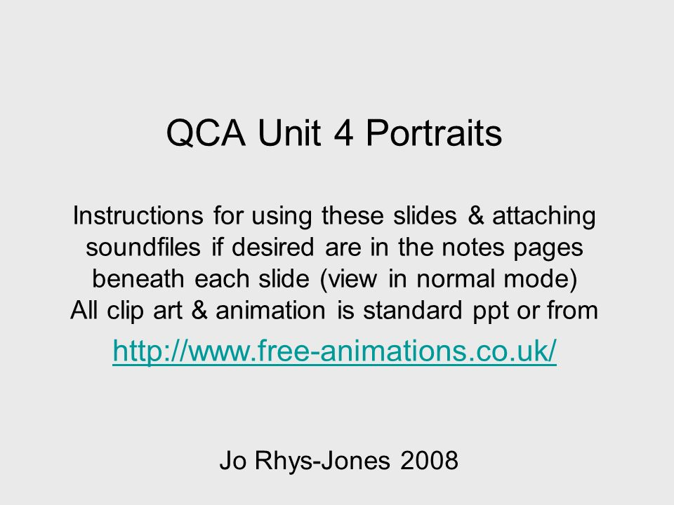 QCA Unit 4 Portraits Instructions for using these slides & attaching soundfiles if desired are in the notes pages beneath each slide (view in normal mode) All clip art & animation is standard ppt or from http://www.free-animations.co.uk/