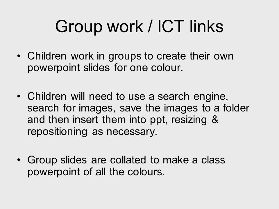 Group work / ICT links Children work in groups to create their own powerpoint slides for one colour.