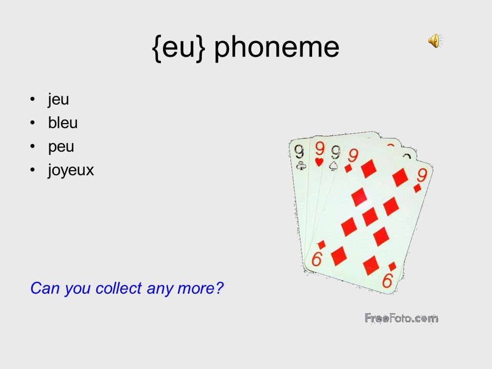 {eu} phoneme jeu bleu peu joyeux Can you collect any more