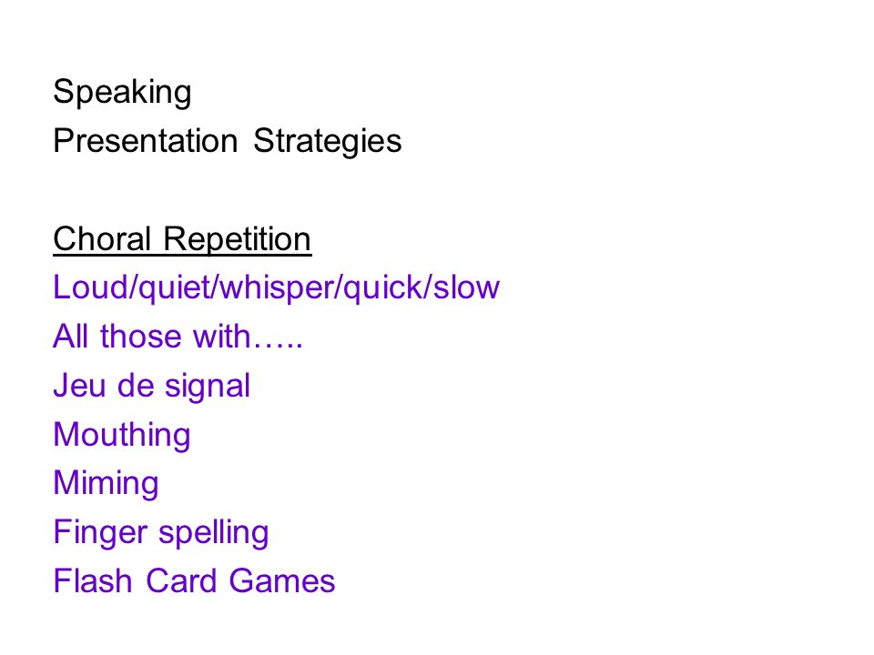 Speaking Presentation Strategies. Choral Repetition. Loud/quiet/whisper/quick/slow. All those with…..