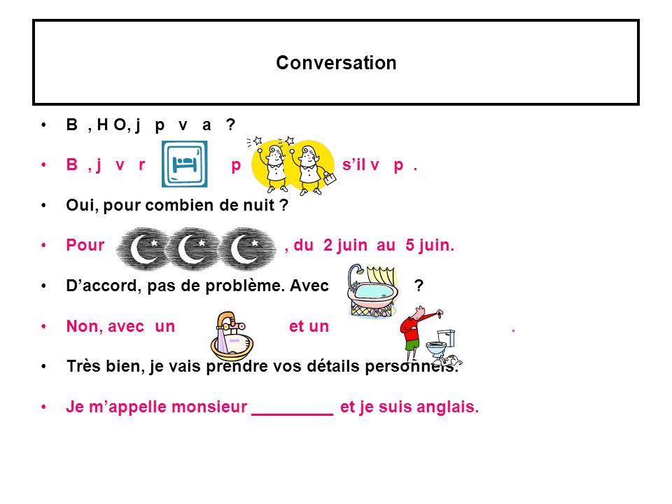 Conversation B , H O, j p v a B , j v r p s'il v p .