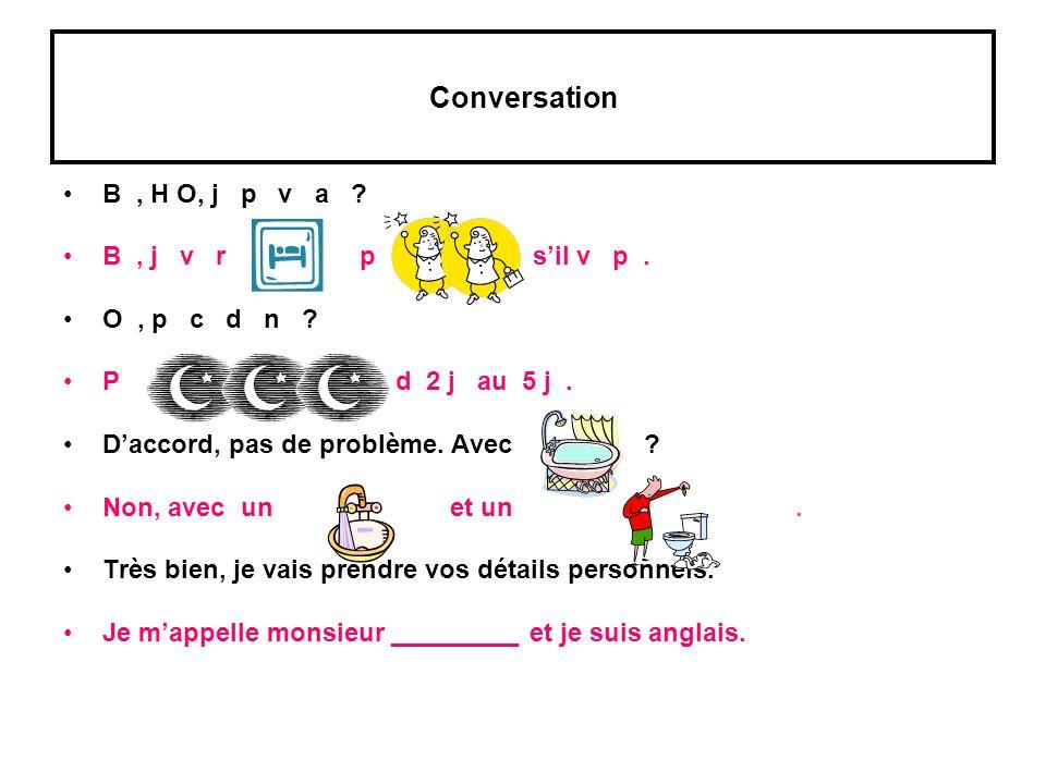 Conversation B , H O, j p v a B , j v r p s'il v p . O , p c d n