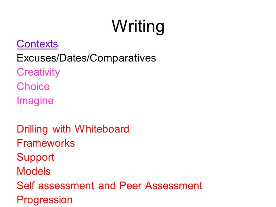 Writing Contexts Excuses/Dates/Comparatives Creativity Choice Imagine