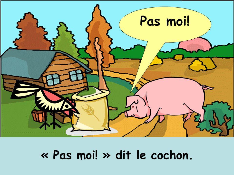 Pas moi! « Pas moi! » dit le cochon.