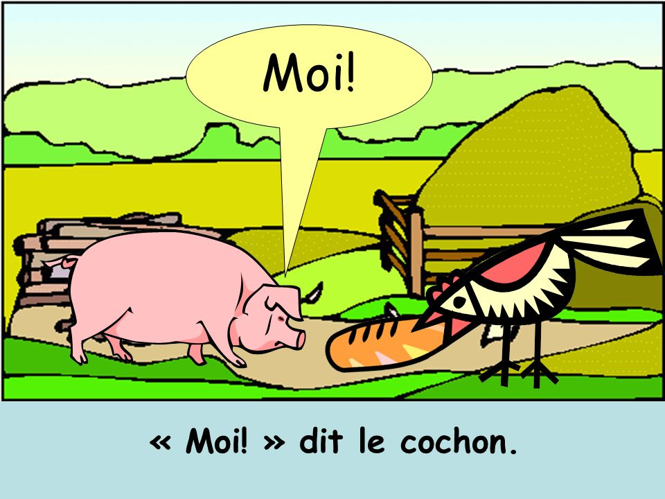 Moi! « Moi! » dit le cochon.