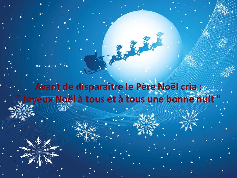 Avant de disparaître le Père Noël cria : Joyeux Noël à tous et à tous une bonne nuit